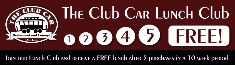 The club car restaurant and lounge in clive, iowa is featuring the club car lunch club. join our lunch club and receive a free lunch after 5 purchases in a 10 week period in des moines iowa.